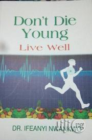 Don't Die Young. Live Well   Books & Games for sale in Lagos State, Agboyi/Ketu