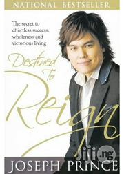 Destined To Reign: The Secret To Effortless Success By Joseph Prince | Books & Games for sale in Lagos State