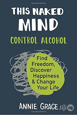 This Naked Mind: Control Alcohol, Find Freedom Change Your Life   Books & Games for sale in Lagos State, Alimosho
