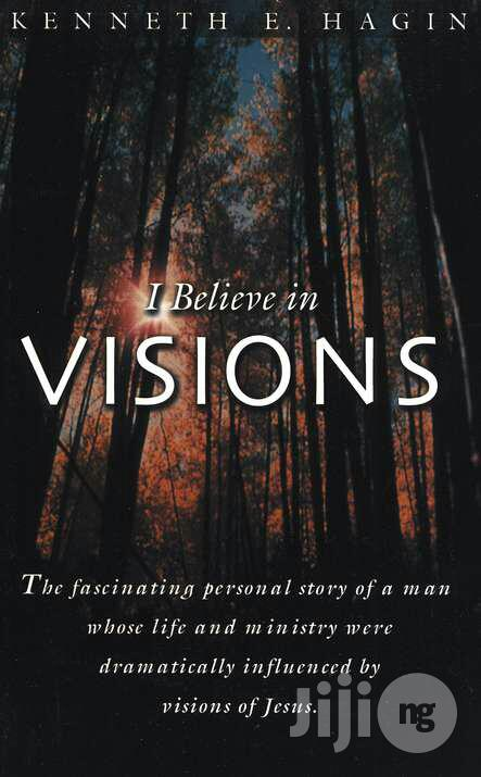 I Believe In Visions By: Kenneth E. Hagin