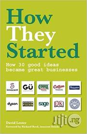 How They Started: How 30 Good Ideas Became Great Businesses – By David | Books & Games for sale in Lagos State