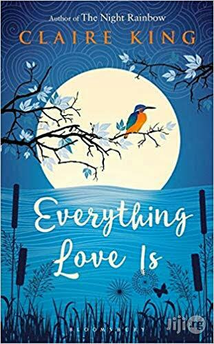 Everything Love Is - A Novel By Claire King