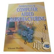 Fundamentals Of Computer Aided Manufacturing By Vikram Sharma | Books & Games for sale in Lagos State, Ikeja