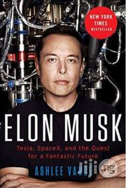 ELON MUSK: Tesla, Spacex, And The Quest For A Fantastic Future | Books & Games for sale in Lagos State, Surulere