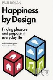 HAPPINESS BY DESIGN: Finding Pleasure and Purpose in Everyday Life. PAUL DOLAN | Books & Games for sale in Lagos State, Surulere
