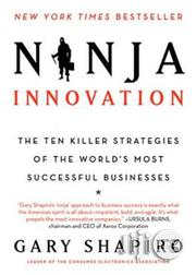 Ninja Innovation: The Ten Killer Strategies Of The World's Most Successful Businesses Gary Shapiro | Books & Games for sale in Lagos State, Surulere