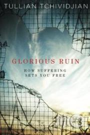 Glorious Ruin: How Suffering Sets You Free Tullian Tchividjian | Books & Games for sale in Lagos State, Surulere