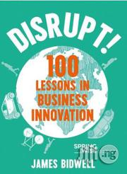 Disrupt! 100 Lessons In Business Innovation James Bidwell | Books & Games for sale in Lagos State, Surulere