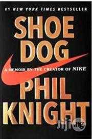 Shoe Dog By PHIL KNIGHT (Hard Cover) | Books & Games for sale in Lagos State, Surulere