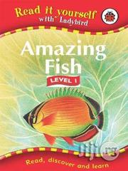 Read It Yourself With Ladybird : Amazing Fish - Level 1 | Books & Games for sale in Lagos State, Surulere