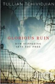 Glorious Ruin: How Suffering Sets You Free By Tullian Tchividjian | Books & Games for sale in Lagos State, Surulere