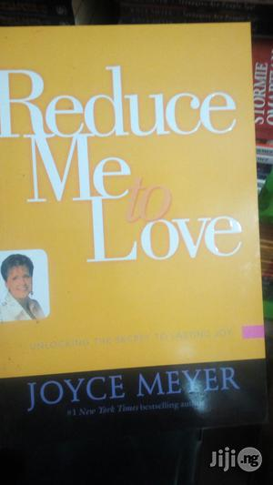 Reduce Me To Love By Joyce Meyer | Books & Games for sale in Lagos State, Yaba
