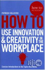 How To Use Innovation And Creativity In The Workplace By PATRICK COLLISTER | Books & Games for sale in Lagos State, Surulere