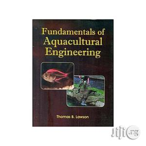 Fundamentals Of Aquaculture Engineering By Thomas B. Lawson | Books & Games for sale in Lagos State, Oshodi