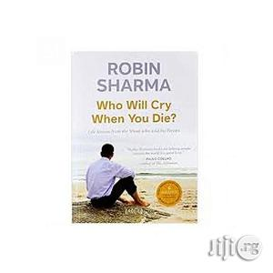 Who Will Cry When You Die: Robin Sharma   Books & Games for sale in Lagos State, Oshodi