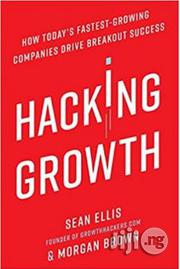 Hacking Growth: How Today's Fastest-growing Companies Drive Breakout Success SEAN ELLIS & MORGAN BROWN | Books & Games for sale in Lagos State, Surulere