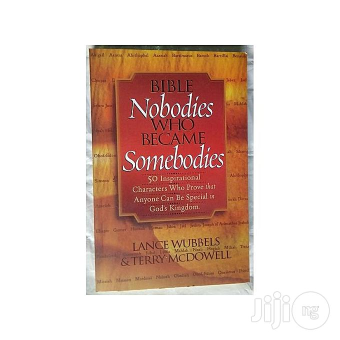 Bible Nobodies Who Became Somebodies By Lance Wubbels