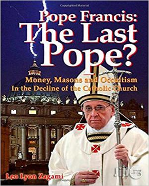 Pope Francis: The Last Pope?: Money, Masons And Occultism In The Decline Of The Catholic Church | Books & Games for sale in Lagos State, Oshodi