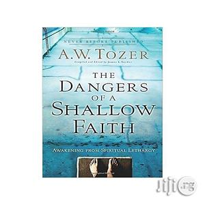 The Dangers Of A Shallow Faith: Awakening From Spiritual Lethargy   Books & Games for sale in Lagos State, Oshodi