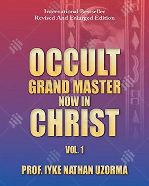 Occult Grand Master Now In Christ: Vol. 1 | Books & Games for sale in Lagos State, Oshodi