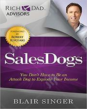 Sales Dogs: You Don't Have To Be An Attack Dog To Explode Your Income | Books & Games for sale in Lagos State, Oshodi-Isolo