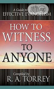 How To Witness To Anyone By R. A. Torrey | Books & Games for sale in Lagos State, Ikeja