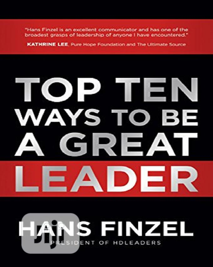 Top Ten Ways To Be A Great Leader By Hans Finzel