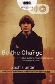 Be The Change By Zach Hunter | Books & Games for sale in Lagos State, Ikeja