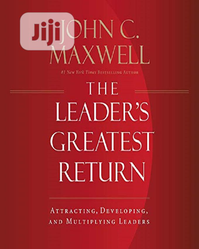 The Leader's Greatest Return By John C. Maxwell