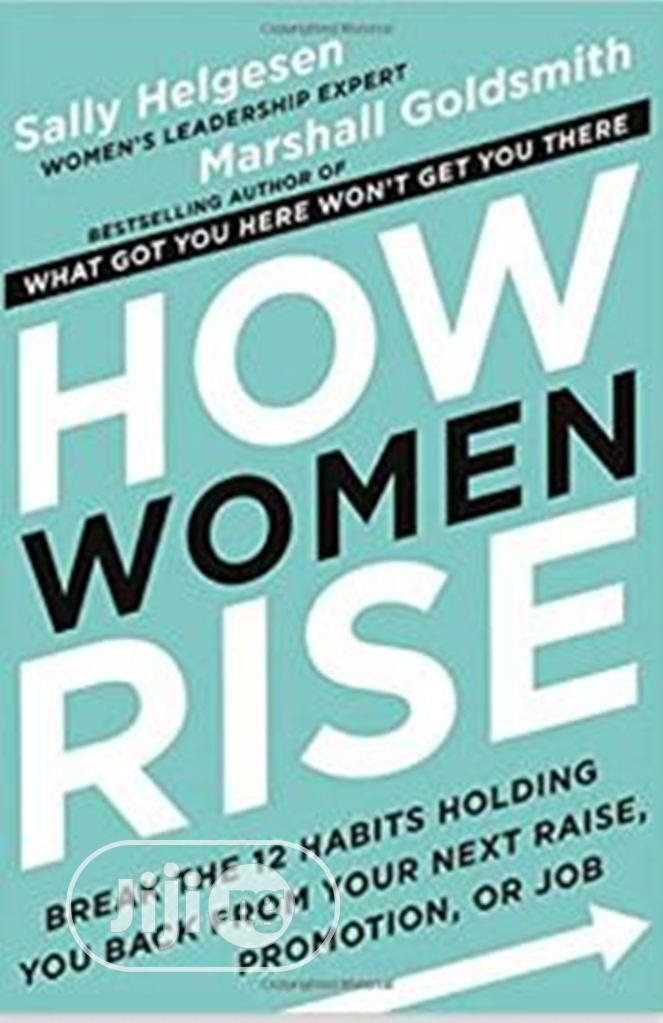 How Women Rise: Break The 12 Habits Holding You Back From Your Next Ra