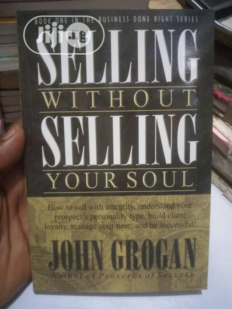 Selling Without Selling Your Soul By John Grogan