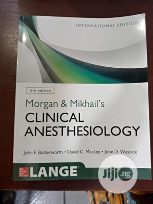 Morgan & Mikhail Clinical Anesthesia   Books & Games for sale in Lagos State, Surulere