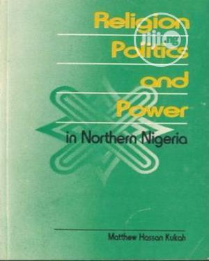 Religion, Politics and Power in Northern Nigeria | Books & Games for sale in Lagos State, Oshodi