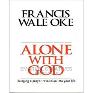Alone With God by Francis Wale Oke | Books & Games for sale in Lagos State, Surulere