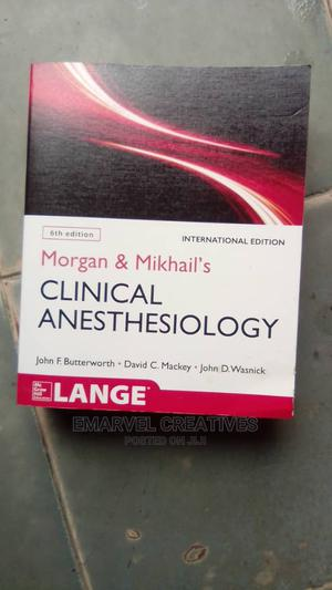 Morgan Mikhails Clinical Anesthesiology 6th Edition   Books & Games for sale in Lagos State, Surulere