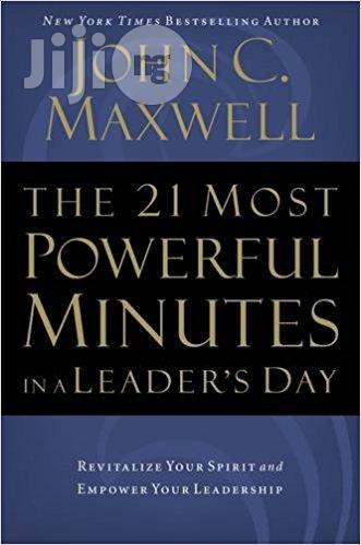 The 21 Most Powerful Minutes in a Leader's Day by John C. Maxwell